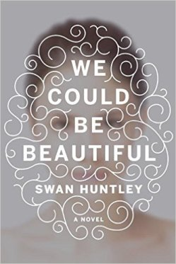 Book Cover - We Could Be Beautiful by Swan Huntley