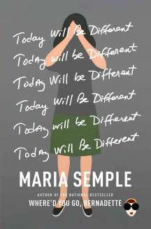 Book Cover - Today Will Be Different by Maria Semple