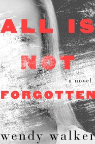 Book Cover - All Is Not Forgotten by Wendy Walker