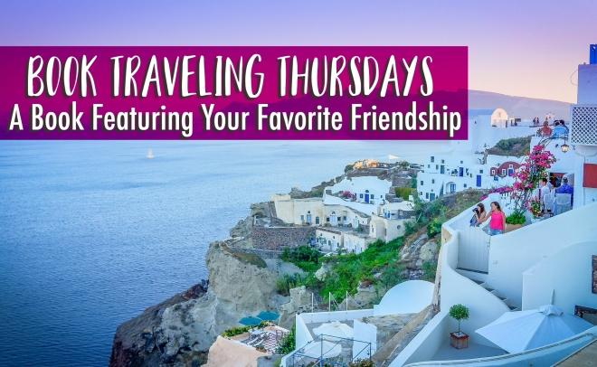Book Traveling Thursdays - Featuring Friendship