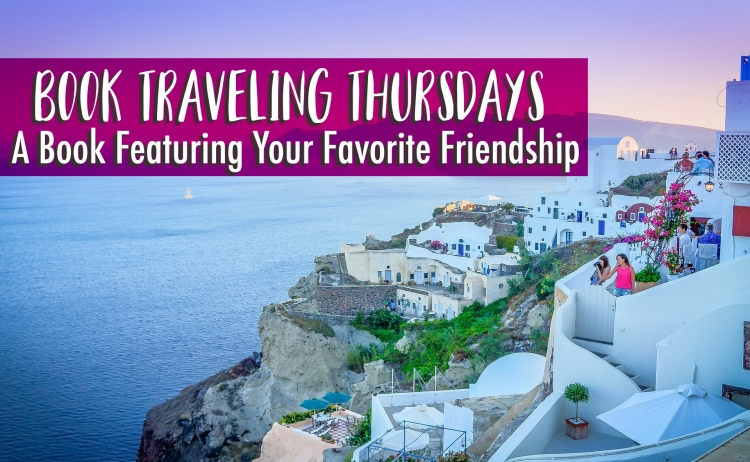 Book Traveling Thursdays - Featuring Friendship